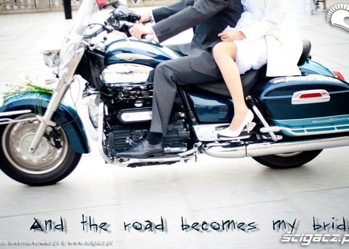 And the road becomes my bride